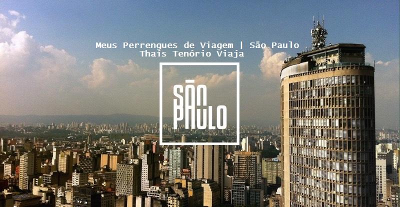 Perrengues de Viagem   São Paulo   Thaís TenórioViaja